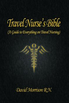 I was a Traveling Nurse for 7 years; wish I would have known about this Bible. Travel Nurse's Bible ( a Guide to Everything on Travel Nursing ).