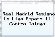 http://tecnoautos.com/wp-content/uploads/imagenes/tendencias/thumbs/real-madrid-resigno-la-liga-empato-11-contra-malaga.jpg Real Madrid. Real Madrid resigno la Liga empato 11 contra Malaga, Enlaces, Imágenes, Videos y Tweets - http://tecnoautos.com/actualidad/real-madrid-real-madrid-resigno-la-liga-empato-11-contra-malaga/