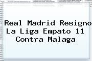 http://tecnoautos.com/wp-content/uploads/imagenes/tendencias/thumbs/real-madrid-resigno-la-liga-empato-11-contra-malaga.jpg Real Madrid. Real Madrid resigno la Liga empato 11 contra Malaga, Enlaces, Imágenes, Videos y Tweets - http://tecnoautos.com/actualidad/real-madrid-real-madrid-resigno-la-liga-empato-11-contra-malaga/