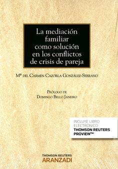 Mediacion familiar como solución en los conflictos de crisis de pareja / Mª del Carmen Cazorla González-Serrano. - 2016
