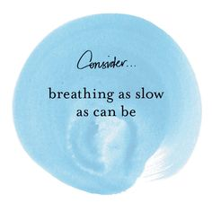 #consider Breathing as slow as can be. #quotes by Margi Hoy 2013 copyright.