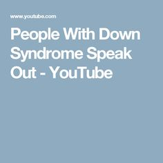 People With Down Syndrome Speak Out - YouTube