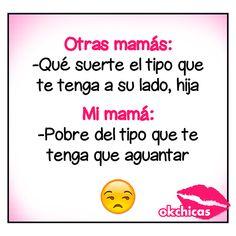 Totalmente mi mamá!
