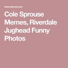Cole Sprouse Memes, Riverdale Jughead Funny Photos