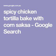 spicy chicken tortilla bake with corn saksa - Google Search