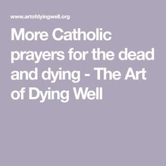 More Catholic prayers for the dead and dying - The Art of Dying Well