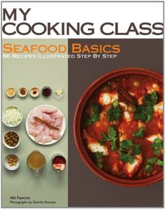 Seafood Basics: 86 Recipes Illustrated Step by Step (My Cooking Class) Paperback