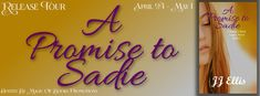 Living Indie Book & Author Blog: RELEASE TOUR - A PROMISE TO SADIE BY JJ ELLIS