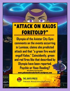 The news keeps coming from the ground as we get more insight into the events occurring in #LumioseCity . #Olympia the #AnistarCity Gym Leader makes claims that she may have predicted the attack on #Kalos