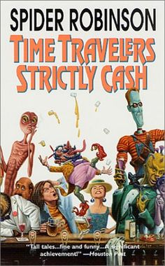 Time Travelers Strictly Cash by Spider Robinson   Book Two in the Callahann's Saloon series. A great concept, well executed. Sometimes a bit south of the mark, possibly went on a book or two too long, but always good at the very least.