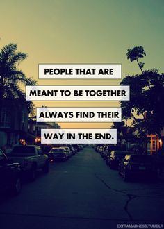 People that are meant to be together always find their way in the end. People that are meant to be together always find their way in the end. Inspirational Qoutes, Inspiring Quotes About Life, Motivational, Love Quotes Photos, Me Quotes, Daily Quotes, Ending Quotes, Positive Vibes Quotes, Together Quotes