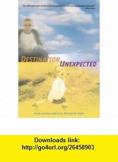 Destination Unexpected Short Stories (9780763631192) Donald R. Gallo , ISBN-10: 0763631191  , ISBN-13: 978-0763631192 ,  , tutorials , pdf , ebook , torrent , downloads , rapidshare , filesonic , hotfile , megaupload , fileserve