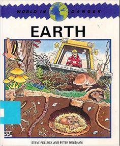 Earth in Danger (World in Danger): Amazon.co.uk: Stephen Pollock, Peter Wingham: 0001855610604: Books