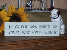 Wood Sign Home Decor, Humorous, Country Cottage, Rustic, If you're not going to snort, why even laugh, Funny...etsy