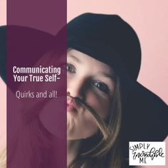 Communicating your true self; quirks and all!