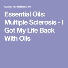 Essential Oils: Multiple Sclerosis - I Got My Life Back With Oils