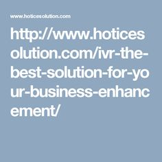 http://www.hoticesolution.com/ivr-the-best-solution-for-your-business-enhancement/