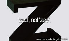 awesome canadian things // zed, not zee