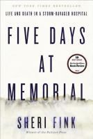 Five Days at Memorial [e-resource]: Life and Death in a Storm-Ravaged Hospital by Sheri Fink. One of the most compelling stories to emerge from the devastation in New Orleans after Hurricane Katrina involved the death of several patients at the city's Memorial Medical Center, which had lost power during the storm.
