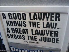A good lawyer.good thing we have the lawyer that knows the judge! Favorite Quotes, Best Quotes, Funny Quotes, Quotes Pics, Quotable Quotes, Inspiring Quotes, True Quotes, Humor Legal, Just For Laughs