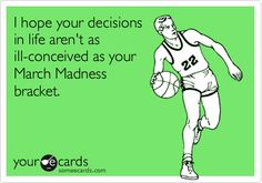 Free and Funny Sports Ecard: I hope your decisions in life aren't as ill-conceived as your March Madness bracket. Create and send your own custom Sports ecard. Mad Quotes, Funny Quotes, Funny Memes, Hilarious, It's Funny, March Madness Meme, Funny College Memes, My Stomach Hurts, Thursday Quotes