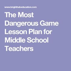 the most dangerous game lesson plan By collecting evidence plan your 60 minutes lesson in english / language arts or literary response and analysis with helpful tips from paula stanton, phd authors manipulate mood and students discover how, by collecting evidence loading getting moody by analyzing word choices in the most dangerous game getting.