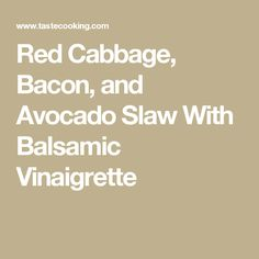 Red Cabbage, Bacon, and Avocado Slaw With Balsamic Vinaigrette