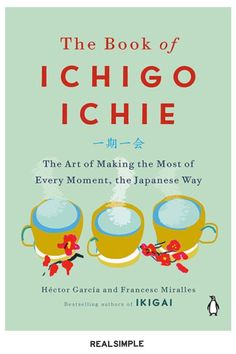 30 Great Books and Novels to Suit Any Mood or Interest | You've death-cleaned your home. You hygge with the best of them come winter. But have you heard of ichigo ichie, the Japanese art of savoring the moment, yet? Let the authors of The Book of Ichigo Ichie be your guides. #realsimple #bookrecomendations #thingstodo #bookstoread Best Books To Read, Great Books, New Books, Ichigo Ichie, Penguin Life, Japanese Phrases, The Encounter, Japanese Tea Ceremony, Thing 1