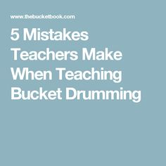 5 Mistakes Teachers Make When Teaching Bucket Drumming