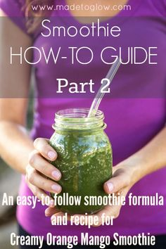 "MTG's Smoothie How-To Guide: Part 2 - ""Where do I start?"" PLUS a Recipe for a Creamy Orange Mango Green Smoothie - Made To Glow"