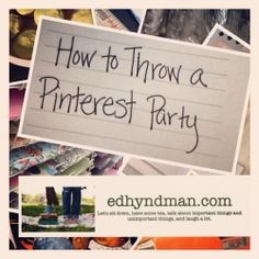 How to Throw a Pinterest Party. Helpful hints on what to do. Wow, now I know!