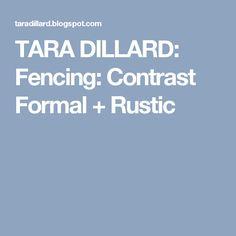TARA DILLARD: Fencing: Contrast Formal + Rustic