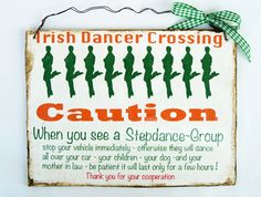 *Irish Dancer Crossing- When you see a Stepdance-Group stop your vehicle immediatlely otherwise they will dance all over your car - your children -...