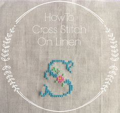 Cross stitching on linen. Great step-by-step tutorial by Sew Sweet Violet.