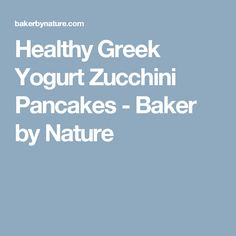 Healthy Greek Yogurt Zucchini Pancakes - Baker by Nature