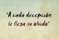 Desepcion=olvido.! Okey!