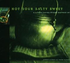 Hot Sour Salty Sweet: A Culinary Journey Through Southeast Asia by Jeffrey Alford and Naomi Duguid
