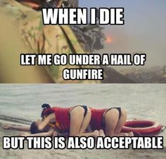 When I Die Let Me Go Under A Hail Of Gunfire. Definitely this way!