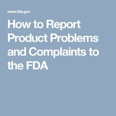 How to Report Product Problems and Complaints to the FDA