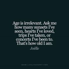 You're only as old as you let yourself feel!