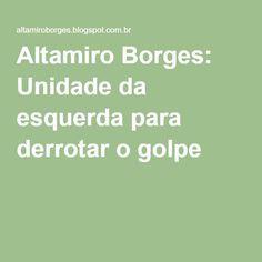 Altamiro Borges: Unidade da esquerda para derrotar o golpe