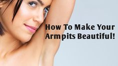 Raise Your Hands With Confidence... Get Beautiful Armpits with these Quick Natural Solution! Try it out...