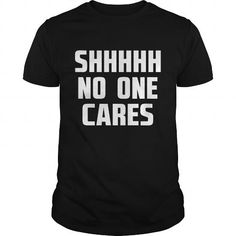 Awesome Tee No one cares Shirts & Tees