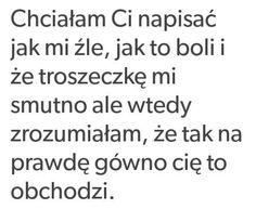 A mówiłeś że ci zależy..:( Tumblr Quotes, Happy Quotes, True Quotes, Motivational Quotes, Inspirational Quotes, Sad Life, Pretty Words, Romantic Quotes, Motto