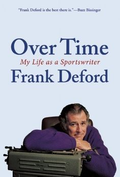 Over Time: My Life as a Sportswriter by Frank Deford.
