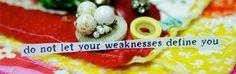 Weaknesses, we've all got 'em...