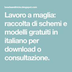 Lavoro a maglia: raccolta di schemi e modelli gratuiti in italiano per download o consultazione. Baby Knitting Patterns, Knitting Stitches, Knitting Websites, Inspirational Quotes With Images, Free Pattern, About Me Blog, Collection, Lana, Hobby