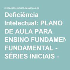 Deficiência Intelectual: PLANO DE AULA PARA ENSINO FUNDAMENTAL - SÉRIES INICIAIS - CIÊNCIAS - CONHECIMENTO SOBRE O CORPO