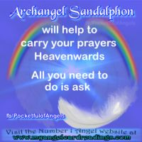 Archangel Sandalphon... chief role is to carry human prayers to God so they may be answered. He assists us with peace, tranquillity and faith, and helps us to appreciate all the miracles (however large or small) in our lives. He is also the Archangel associated with music and you will feel his presence more strongly when you listen to music, sing, or play a musical instrument. Crystal affinity: Turquoise.