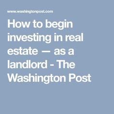How to begin investing in real estate — as a landlord - The Washington Post